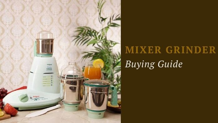 All you need to know guide for buying a mixer-grinder (mixie) in India